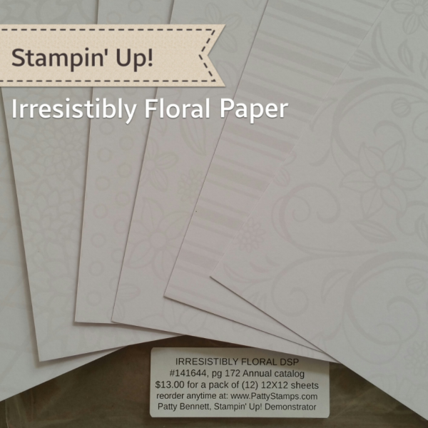 Stampin UP! Irresistibly Floral paper #141644, click shop online at www.PattyStamps.com