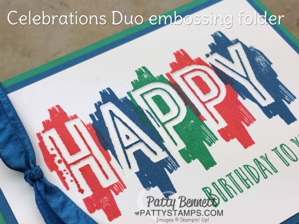 Create debossed images with the new Stampin' Up! Celebrations duo embossing folders. HAPPY birthday cards stamped by Patty Bennett, www.pattystamps.com