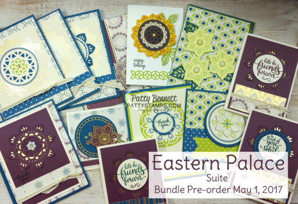Eastern Palace Suite Bundle card ideas by Patty Bennett. Customer preorder May 1 - 31, 2017. Stampin' UP! new products.