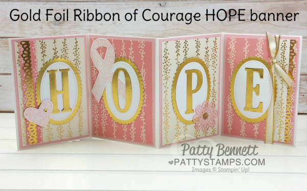 Ribbon of Courage HOPE fold out banner featuring Stampin' Up! Ribbon of Courage bundle and Bundle of Love specialty designer paper with Gold Foil Large Alphabet framelit letters. By Patty Bennett