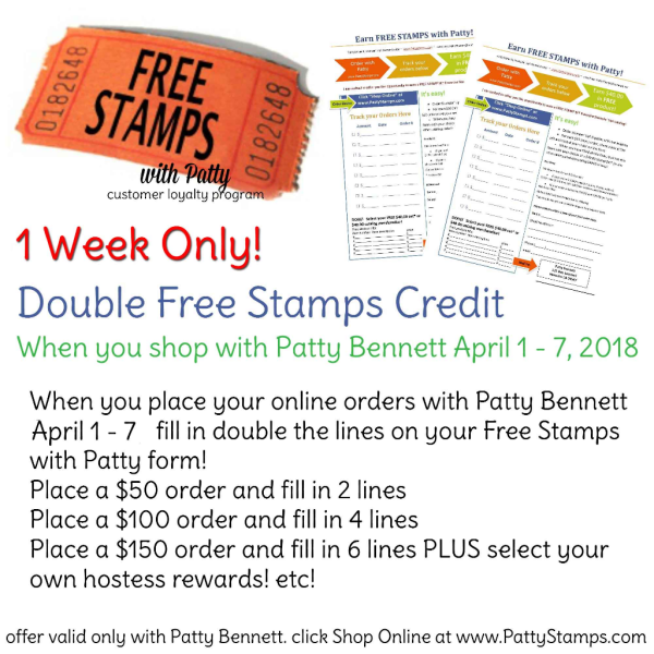 Double Stamps on your Free Stamps with Patty form - April 1 - 7, 2018. Shop: www.MyStampOrder.com