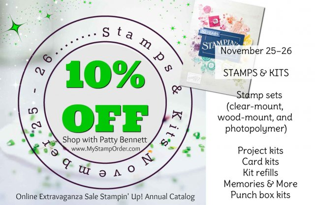 Stampin' UP! 2018 Online Extravaganza Sale! 10% off most Stamp sets and kits, November 25 and 26, 2018. Shop with Patty Bennett: www.MyStampOrder.com