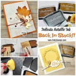 Delicata Metallic ink pads and refills in Copper, Gold and Silver are Back In Stock in my Stampin