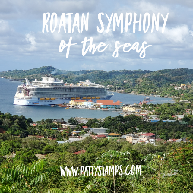 2019 Scrap and Paper Cruise - Caribbean, Symphony of the Seas. in port on Roatan www.PattyStamps.com