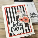 Golden Honey Sale-a-Bration black and white striped background featuring Peaceful Poppies Elements printed flowers and Hello Friend greeting from Seriously the Best set. www.PattyStamps.com