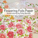Flowering Foils designer paper - Sale-a-Bration gift choice from Stampin Up while supplies last. Watercoloring with Aqua Painter and reinkers by Patty Bennett www.PattyStamps.com