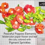 Peaceful Poppies Elements - watercolor paper flowers and leaves colored with Pigment Sprinkles from Stampin