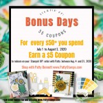 Stampin Up Bonus Days $5 coupons! For every $50 you order July 1 to Aug 3, 2020, receive a $5 coupon to redeem on your order between Aug 4 and 31, 2020. www.PattySTamps.com